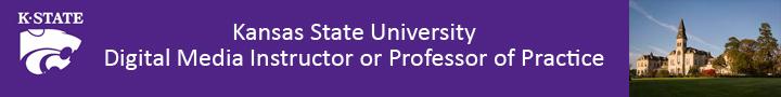 Kansas State University  — Digital Media Instructor or Professor of Practice