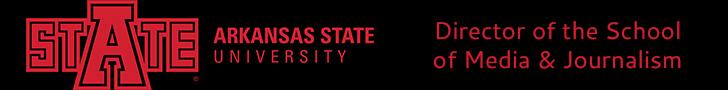 ARKANSAS STATE UNIVERSITY – Director of the School of Media & Journalism