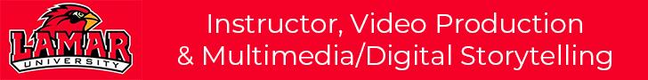 Lamar University — Instructor, Video Production & Multimedia/Digital Storytelling